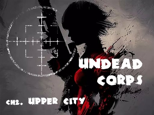 Undead Corps  CH2. Upper City